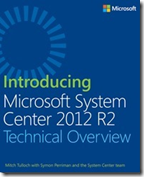 Introducing Microsoft System Center 2012 R2 - Technical Overview